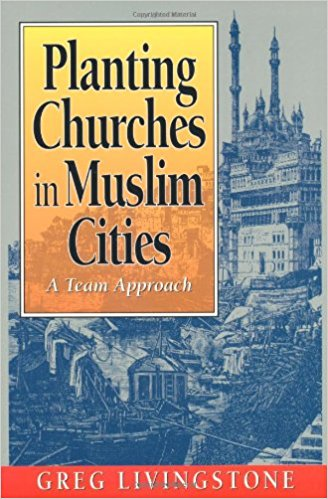 Planting Churches in Muslim Cities by Greg Livingstone